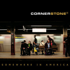 Cornerstone - SOMEWHERE IN AMERICA